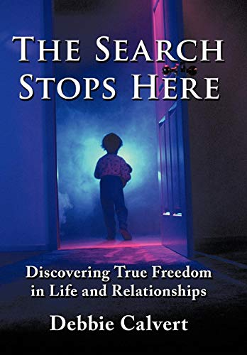 The Search Stops Here: Discovering True Freedom in Life and Relationships: Calvert, Debbie