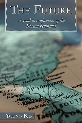 9781452053059: The Future: A Road to Unification of the Korean Peninsula