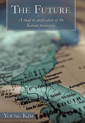 9781452053066: The Future: A Road to Unification of the Korean Peninsula