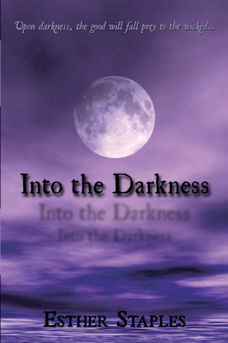 9781452053134: Into the Darkness: Upon Darkness, the Good Will Fall Prey to the Wicked . . .