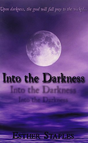 9781452053141: Into the Darkness: Upon Darkness, the Good Will Fall Prey to the Wicked...