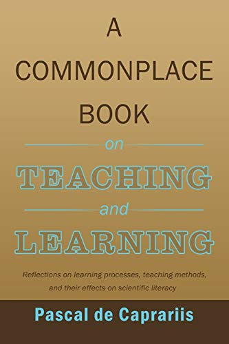 9781452053714: A Commonplace Book on Teaching and Learning: Reflections on learning processes, teaching methods, and their effects on scientific literacy