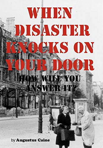 When Disaster Knocks On Your Door How: Augustus Caine