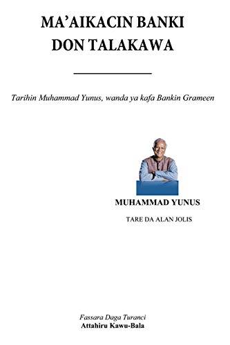 Maaikacin Banki Don Talakawa: Tarihin Muhammad Yunus, Wanda YA Kirkiro Bankin Grameen: Muhammad ...