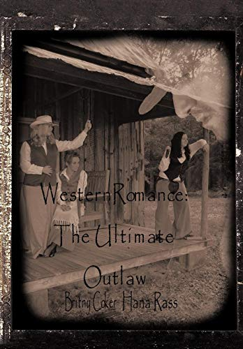 Western Romance: The Ultimate Outlaw: Love Is the Ultimate Outlaw: Britny Coker