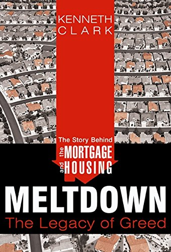 The Story Behind the Mortgage and Housing Meltdown: The Legacy of Greed (1452054398) by Kenneth Clark