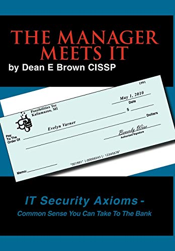 The Manager Meets It: It Security Axioms - Common Sense You Can Take to the Bank: Dean E. Brown