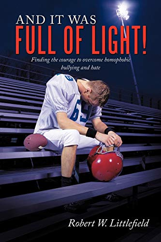 And It Was Full of Light!: Finding the courage to overcome homophobic bullying and hate: ...