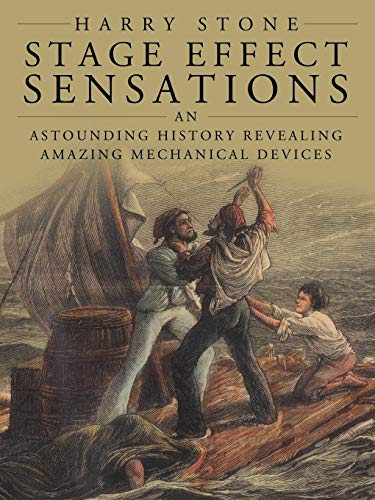 Stage Effect Sensations: An Astounding History Revealing Amazing Mechanical Devices (1452055203) by Harry Stone