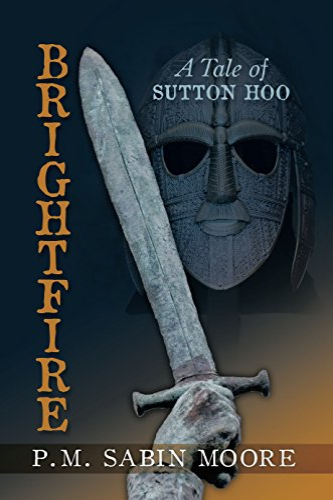 Brightfire: A Tale of Sutton Hoo: Moore, P.M. Sabin