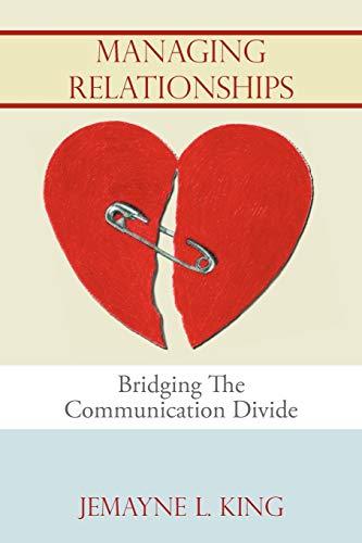 Managing Relationships Bridging The Communication Divide: Jemayne L King