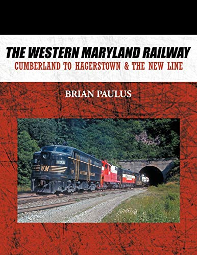 9781452057828: The Western Maryland Railway: Cumberland to Hagerstown & the New Line
