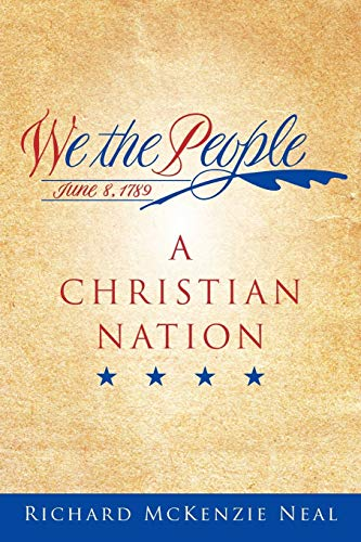 We the People, June 8, 1789 A Christian Nation: Richard McKenzie Neal
