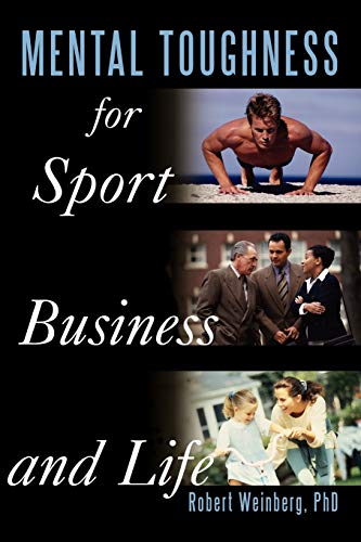 Mental Toughness for Sport, Business and Life (1452061580) by Robert Weinberg