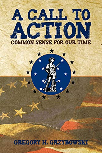 A Call to Action Common Sense for Our Time: Gregory H. Grzybowski
