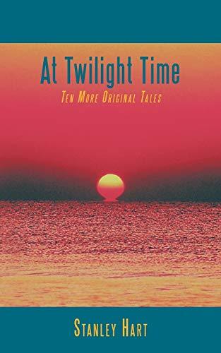 At Twilight Time Ten More Original Tales: Stanley Hart