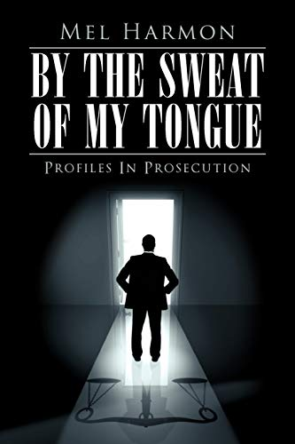 By The Sweat Of My Tongue Profiles In Prosecution: Mel Harmon