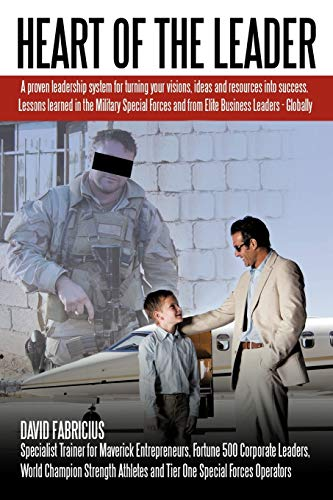9781452064000: Heart Of The Leader: Turning Ideas And Resources Into Success. Lessons Learned From The Military Special Forces And Elite Business Owners - Globally.