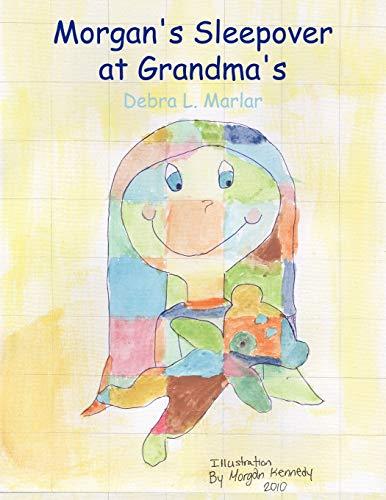 Morgan's Sleepover at Grandma's: Debra L. Marlar