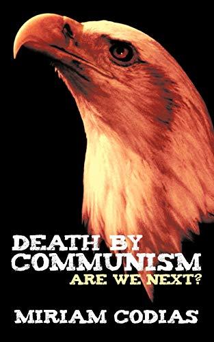 Death by Communism: Are We Next?: Miriam Codias