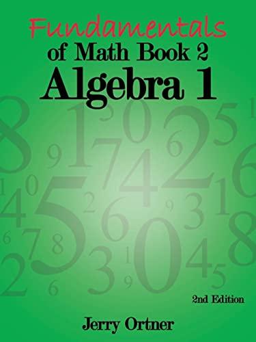 Fundamentals of Math Book 2 Algebra 1: 2nd Edition: Jerry Ortner