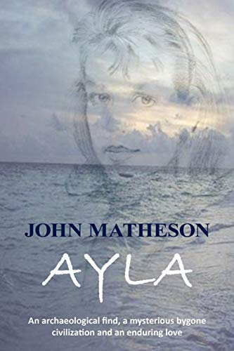 9781452071343: Ayla: An Archaeological Find, a Mysterious Bygone Civilization and an Enduring Love
