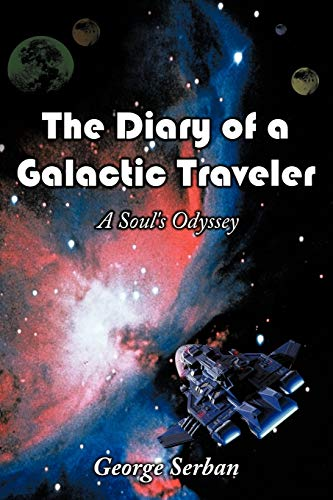 The Diary of a Galactic Traveler: A Souls Odyssey: George Serban