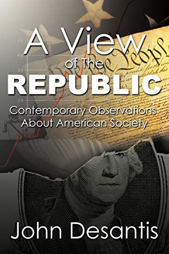 A View of the Republic: Contemporary Observations about American Society: John Desantis