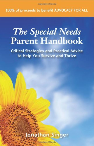 9781452074467: The Special Needs Parent Handbook: Critical Strategies and Practical Advice to Help You Survive and Thrive