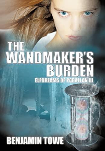 9781452074658: The Wandmaker's Burden: Elfdreams of Parallan III