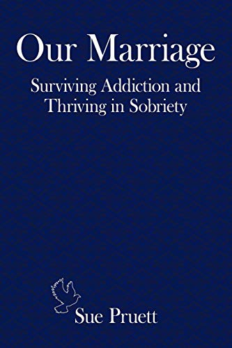 9781452075884: Our Marriage: Surviving Addiction And Thriving In Sobriety
