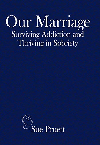 9781452075891: Our Marriage: Surviving Addiction and Thriving in Sobriety