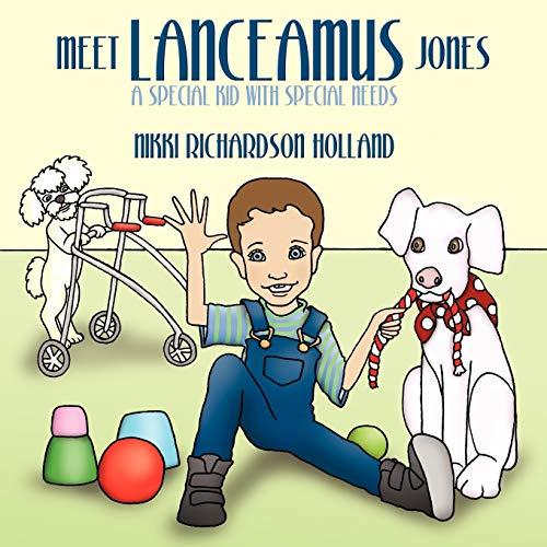 Meet Lanceamus Jones: A Special Kid with Special Needs: Nikki Richardson Holland