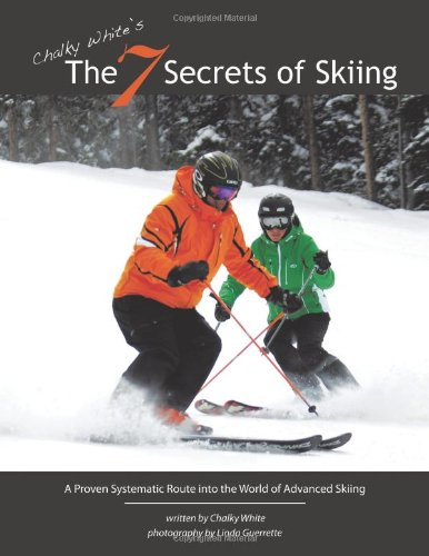9781452079448: Chalky White's, The 7 Secrets Of Skiing: A Proven Systematic Route into the World of Advanced Skiing