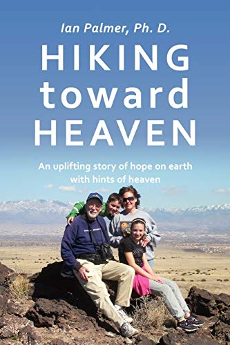 9781452079820: Hiking toward Heaven: An uplifting story of hope on earth with hints of heaven