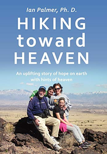 9781452079837: Hiking toward Heaven: An uplifting story of hope on earth with hints of heaven