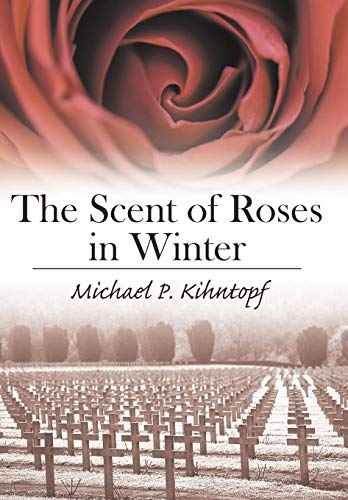 The Scent of Roses in Winter: Michael P. Kihntopf