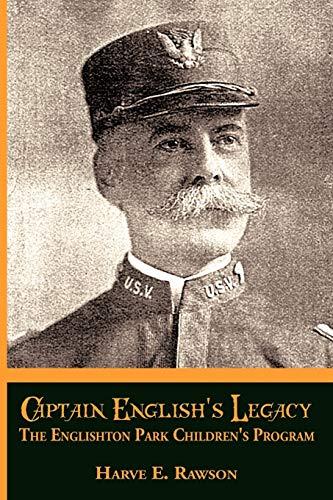 Captain Englishs Legacy: The Englishton Park Childrens Program: Harve E. Rawson