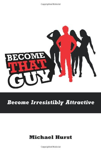 9781452081052: Become That Guy: Become Irresistibly Attractive
