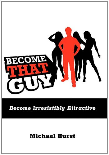 9781452081069: Become That Guy: Become Irresistibly Attractive