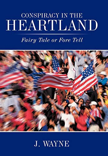 Conspiracy in the Heartland: Fairy Tale or Fore Tell: J. Wayne
