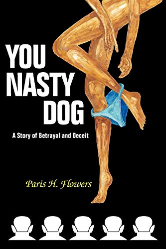 You Nasty Dog A Story of Betrayal and Deceit: Paris H. Flowers