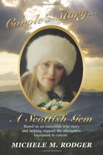 9781452083841: Carole'S Story. . .A Scottish Gem: Based On An Incredible True Story And Helping Support The Alternative Treatment To Cancer.