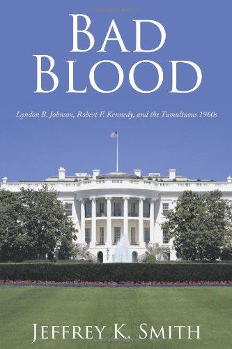 9781452084428: Bad Blood: Lyndon B. Johnson, Robert F. Kennedy, And The Tumultuous 1960S