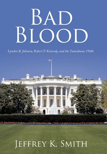 9781452084435: Bad Blood: Lyndon B. Johnson, Robert F. Kennedy, and the Tumultuous 1960s
