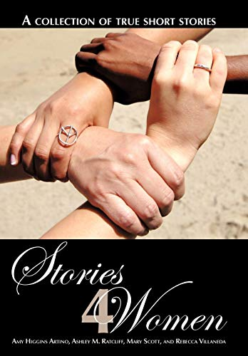 Stories 4 Women: A Collection of True Short Stories (1452084602) by Artino, Amy Higgins; Ratcliff, Ashley M.; Scott, Mary