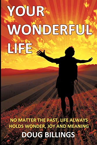9781452086408: Your Wonderful Life: No Matter the Past, Life always holds Wonder, Joy and Meaning