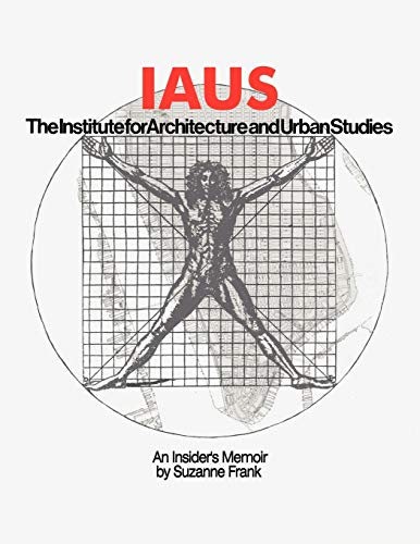 9781452086965: IAUS: An Insider's Memoir