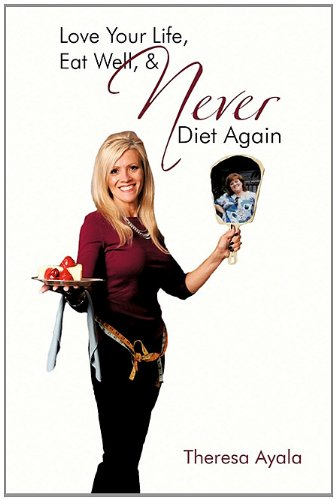 Love Your Life, Eat Well, & Never Diet Again: Ayala, Theresa