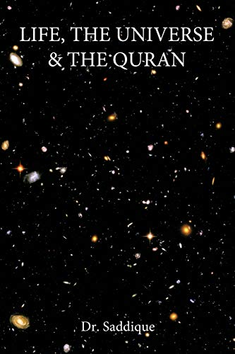 Life, the Universe the Quran: Dr Saddique